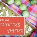 Tarte aux tomates vertes et pâte brisée à la farine de pois chiche