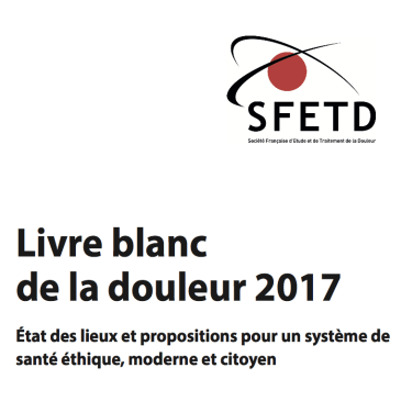 Livre blanc de la douleur 2017 : État des lieux et propositions pour un système de santé éthique, moderne et citoyen