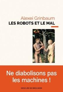 Couverture de l'ouvrage Les Robots et le mal d'Alexeï Grinbaum.