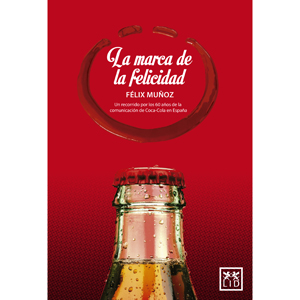 """Félix Muñoz presenta """"La marca de la felicidad"""", donde destapa los secretos """"marketeros"""" mejor guardados de Coca-Cola"""