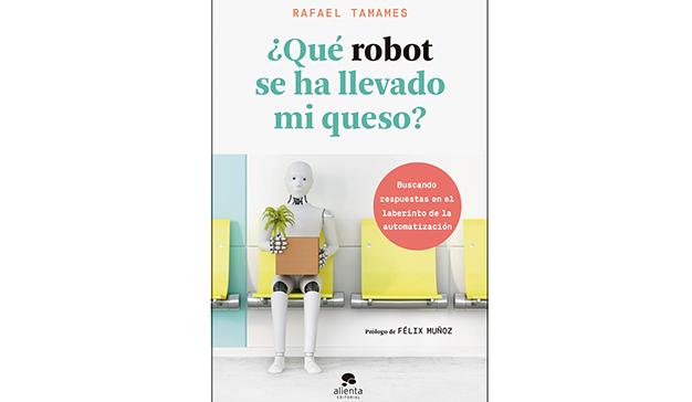 Rafael Tamames: ¿Qué robot se ha llevado mi queso?