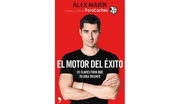 Álex Marín: El motor del éxito. 35 claves para que tu idea triunfe