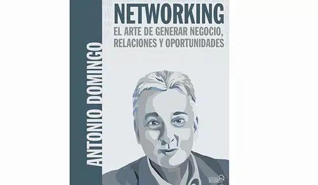 Antonio Domingo: Networking. El arte de generar negocio, relaciones y oportunidades