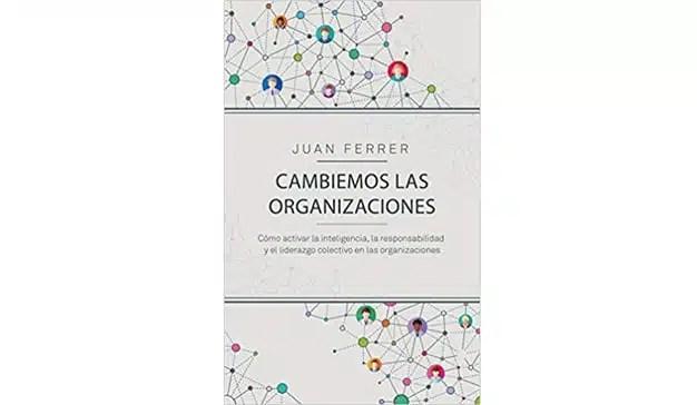 """Juan Ferrer: """"Cambiemos las organizaciones"""" Cómo activar la inteligencia en las organizaciones"""
