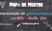 """Participe do """"Papo de Mestre"""" sobre diversidade de orientação/gênero sexual no RPG"""