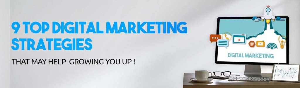 9 Top Digital Marketing Strategies That May Help In Growing Your Business Online