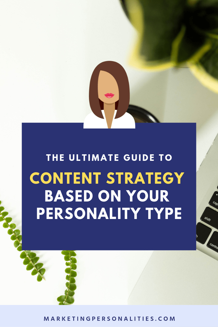 The ultimate guide to content strategy based on your personality type blog post from MarketingPersonalities.com