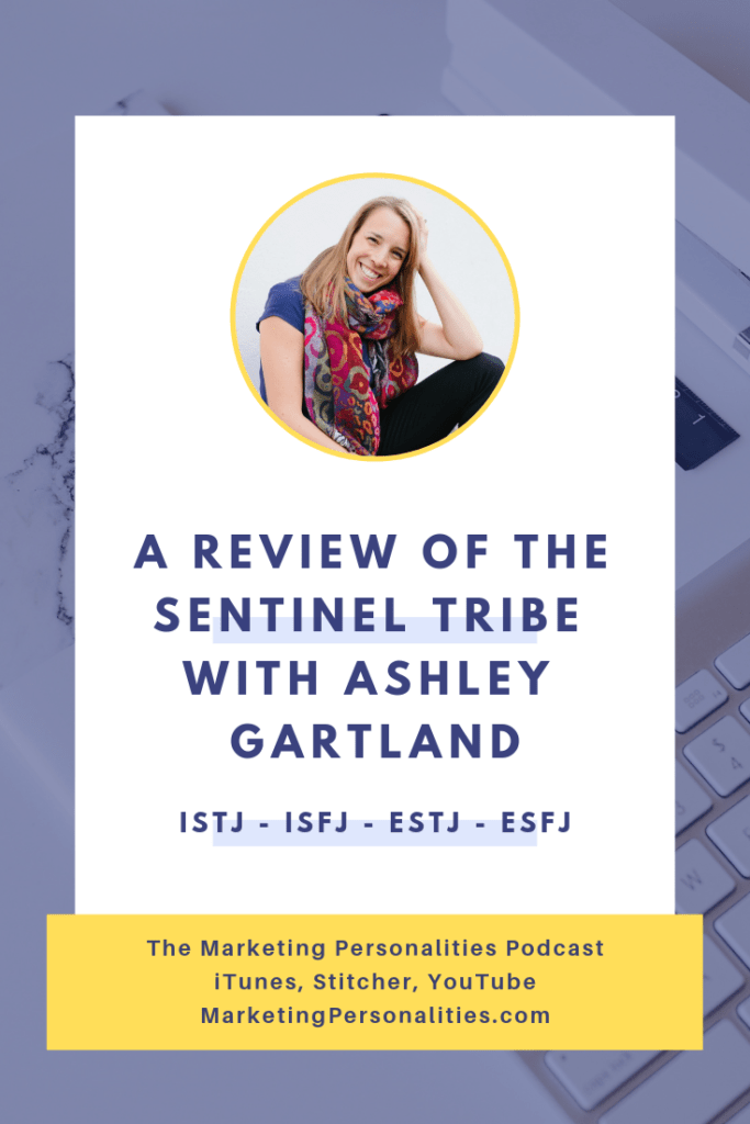 A Review of the Sentinel Tribe of Marketing Personality Types - ISTJ ISFJ ESTJ ESFJ - with Business Coach, Ashley Gartland on the Marketing Personalities Podcast hosted by Brit Kolo