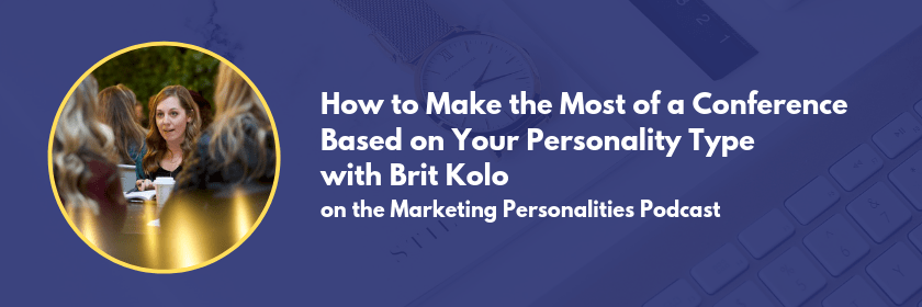 How to make the most of a conference based on your personality type with Brit Kolo on the Marketing Personalities Podcast