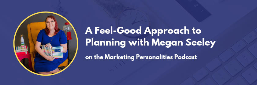 A feel-good approach to planning with an ISFJ, Megan Seeley on the Marketing Personalities Podcast with Brit Kolo