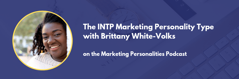 INTP marketing personality type with Brittany White-Volks on the Marketing Personalities Podcast hosted by Brit Kolo