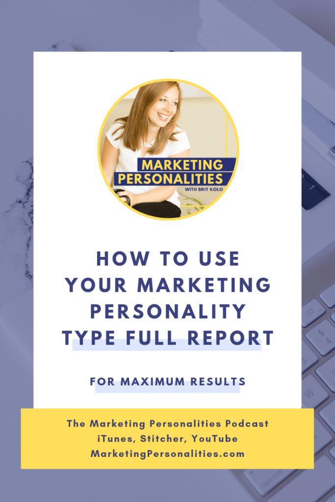 How to use your Marketing Personality Type Full Report for maximum marketing results on the Marketing Personalities Podcast hosted by Brit Kolo