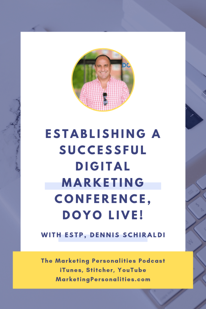 Establishing a Successful Digital Marketing Conference, DOYO Live! with ESTP Dennis Schiraldi on the Marketing Personalities Podcast hosted by Brit Kolo