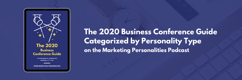 2020 Business Conference Guide categorized by personality type on the Marketing Personalities Podcast hosted by Brit Kolo, 2020 marketing conferences 2020 business conferences