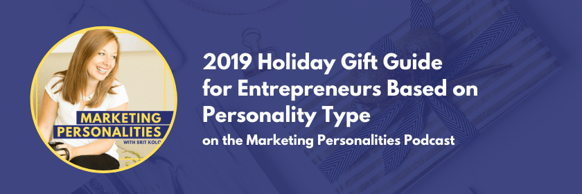 2019 Holiday Gift Guide for Entrepreneurs Based on Personality Type on the Marketing Personalities Podcast hosted by Brit Kolo