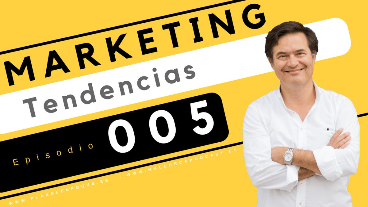 Tendencias en marketing. Episodio 005 . 2018