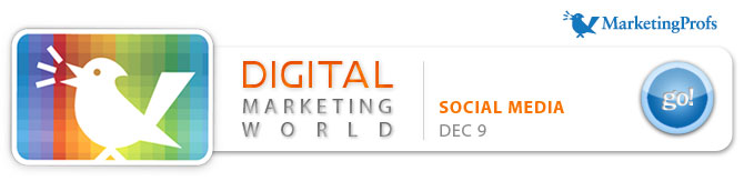 MarketingProfs' Digital Marketing World Virtual Conference Series :: Social Media Marketing :: December 9