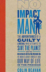 No Impact Man: The Adventures of a Guilty Liberal Who Attempts to Save the Planet and the Discoveries He Makes About Himself a