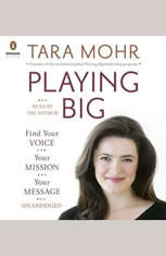 Playing Big: Find Your Voice, Your Mission, Your Message