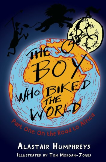 The Boy Who Bike the World by Alastair Humphreys