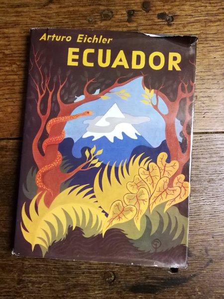 Ecuador: Nieve y Selva, Snow Peaks and Jungles by Arturo Eichler