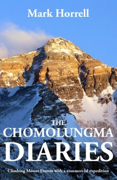 The Chomolungma Diaries: Climbing Mount Everest with a commercial expedition