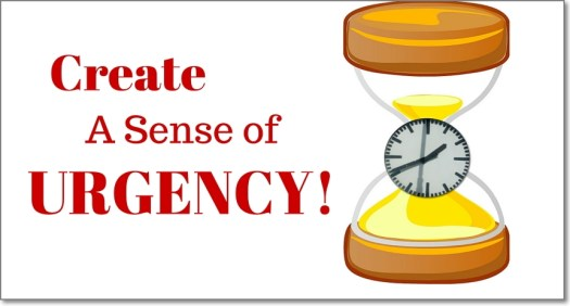 Create a Sense of Urgency