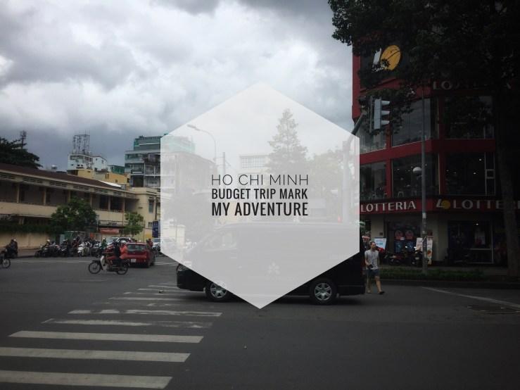 Ho Chi Minh Budget Trip Mark My Adventure