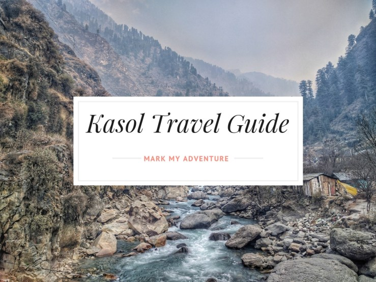 Kasol Travel Guide Mark My Adventure