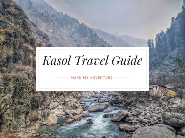 Kasol Travel Guide Mark My Adventure