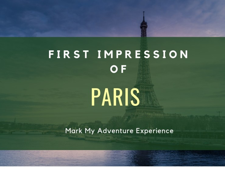 First Impression of Paris Mark My Adventure