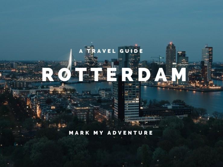 Rotterdam Travel Guide Mark My Adventure