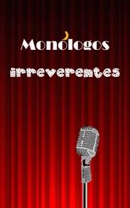 Monólogos irreverentes vol 1
