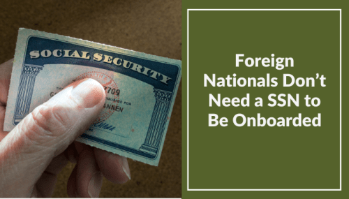 Onboarding Foreign Nationals: Employees Don't Need a SSN to Start