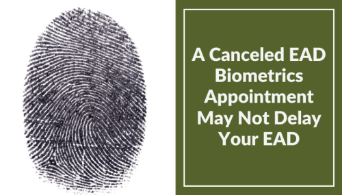 A Canceled EAD Biometrics Appointment May Not Delay Your EAD