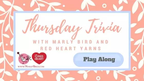 Thursday Trivia with Marly Bird and Red Heart Yarn