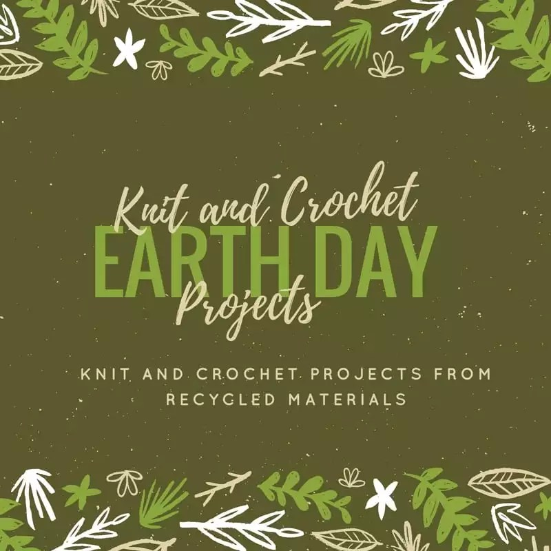 Earth Day Projects-Knit and Crochet Projects from Recycled Materials