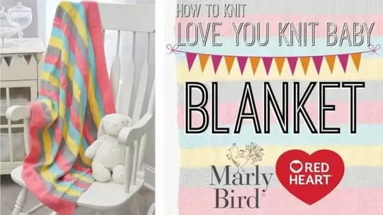 Video Tutorial with Marly BIrd-How to Knit the Love you Knit Baby Blanket