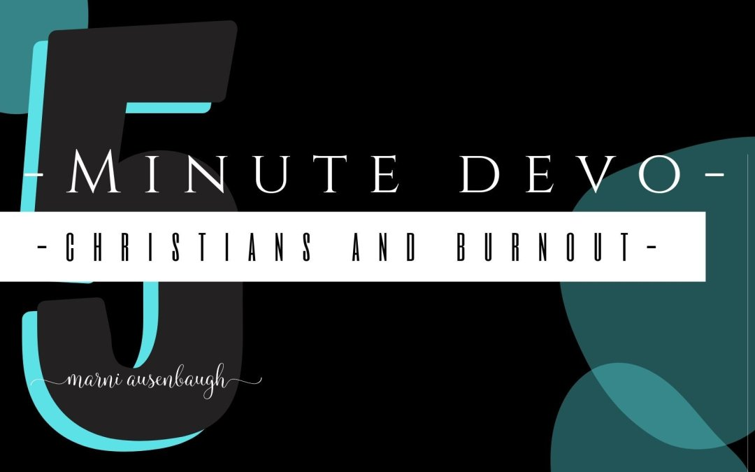 5 Minute Devo- Christians and Burnout