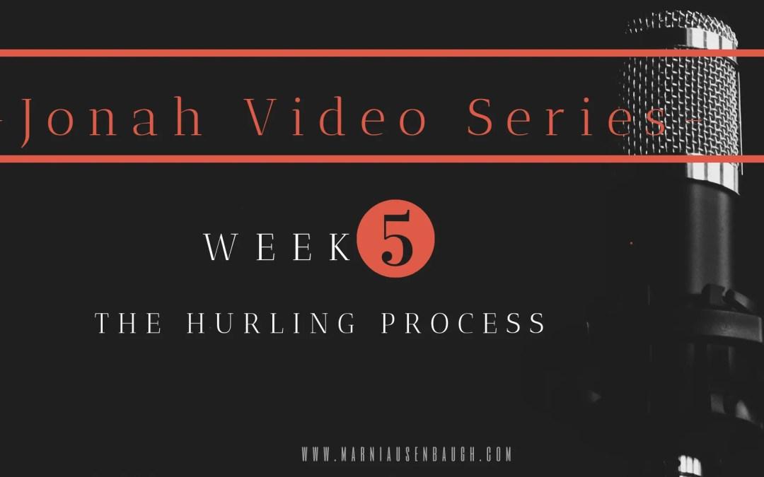 The Jonah Series-Week 5 The Hurling Process