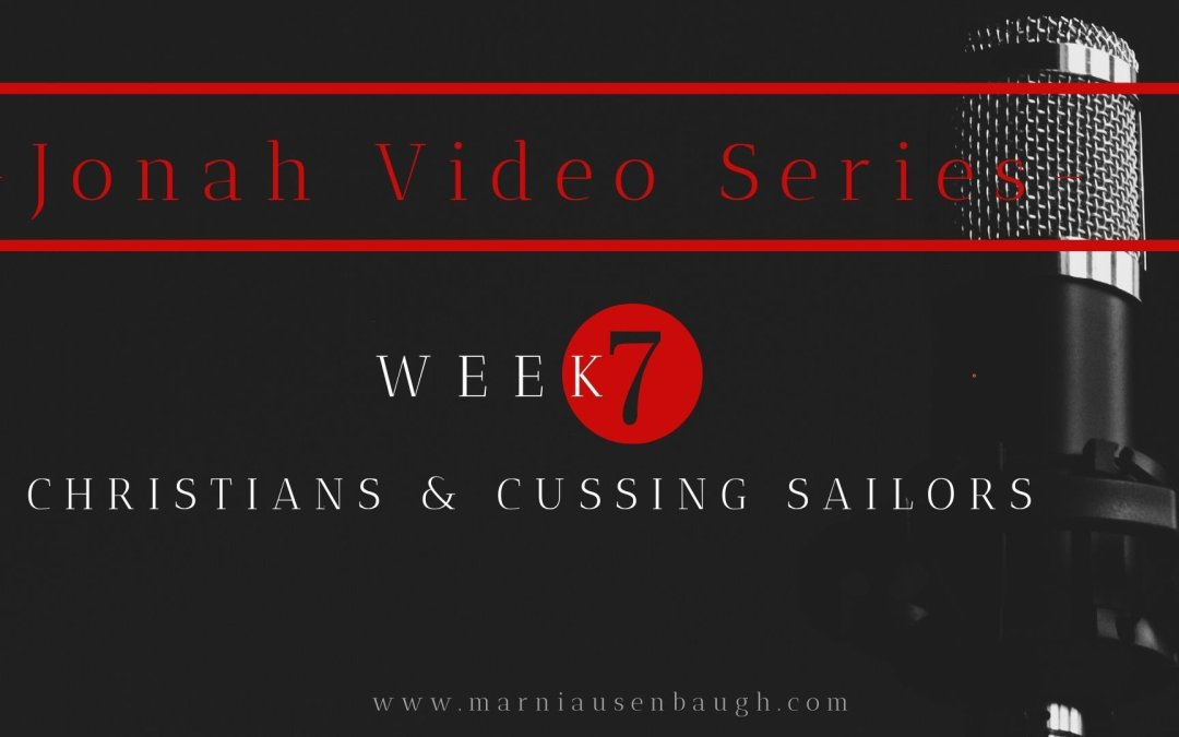 The Jonah Series-Week 7 Christians and Cussing Sailors