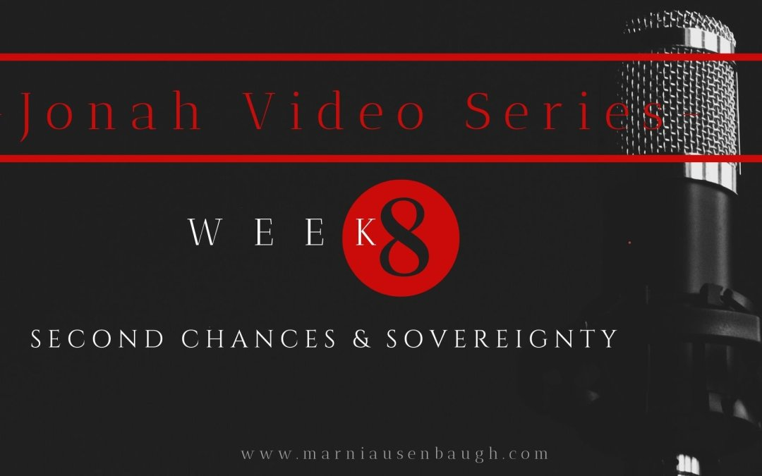 The Jonah Series-Week 8 Second Chances and Sovereignty
