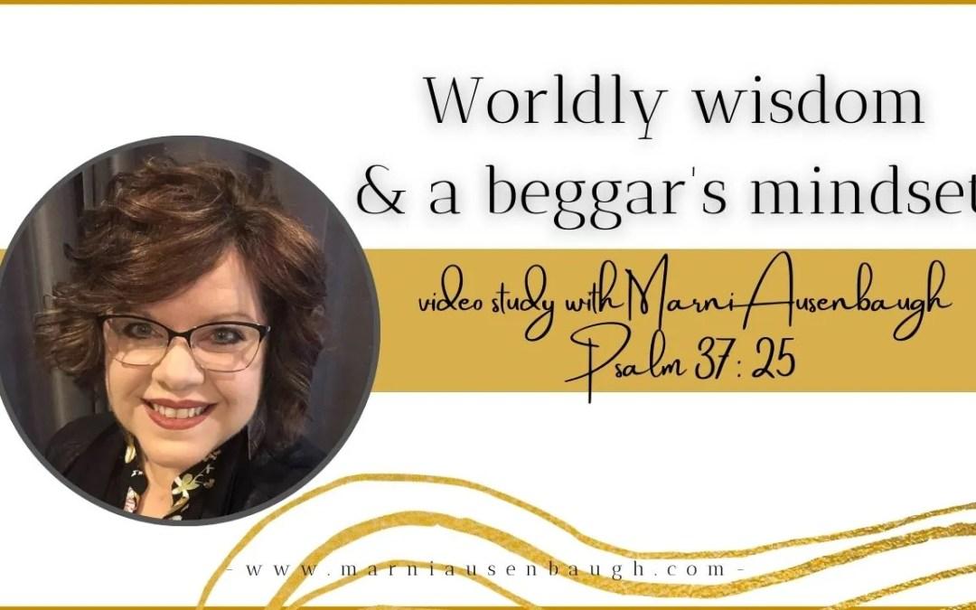 Worldly Wisdom and A Beggar's Mindset