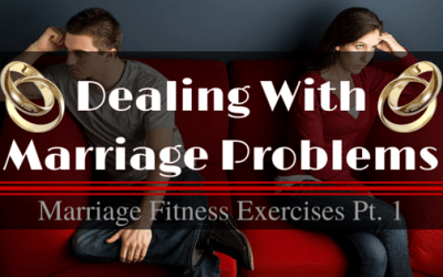 Dealing With Marriage Problems – Marriage Fitness Exercises Pt 1