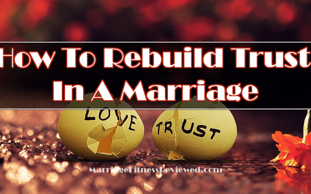 How To Rebuild Trust In A Marriage Through Consistency