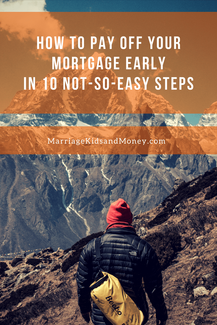 How To Pay Off Your Mortgage Early in 10 Not-So-Easy Steps