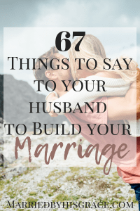 67 encouraging things to say to your husband married by his grace