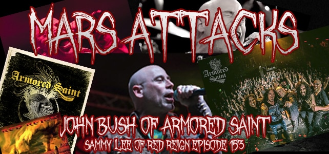 Podcast Episode 153 – John Bush Of Armored Saint & Sammy Lee Of Red Reign