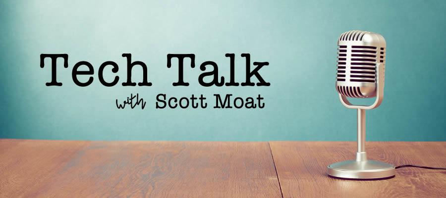Tech Talk with Scott Moat