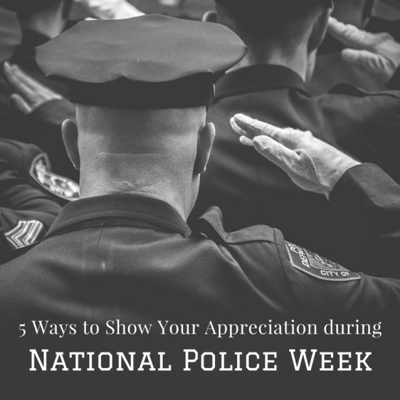 5 ways to show your appreciation this National Police Week